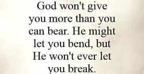 god-wont-give-you-more-than-you-can-bear-he-might-let-you-bend-but-he-wont-ever-let-you-break-quote-1