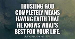 trusting-god-completely-means-having-faith-that-he-knows-whats-best-for-your-life-quote-1