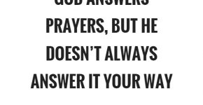 god-answers-prayers-but-he-doesnt-always-answer-it-your-way-quote-1