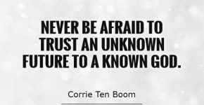 never-be-afraid-to-trust-an-unknown-future-to-a-known-god-quote-1
